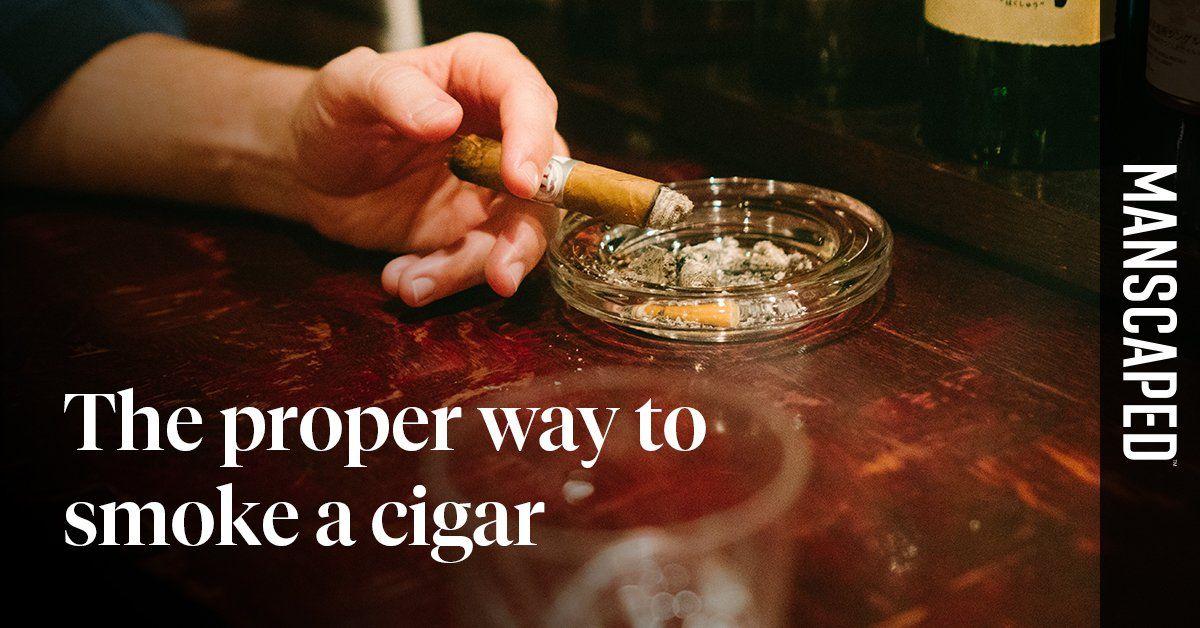 The Proper Way To Smoke A Cigar - Cigars 101
