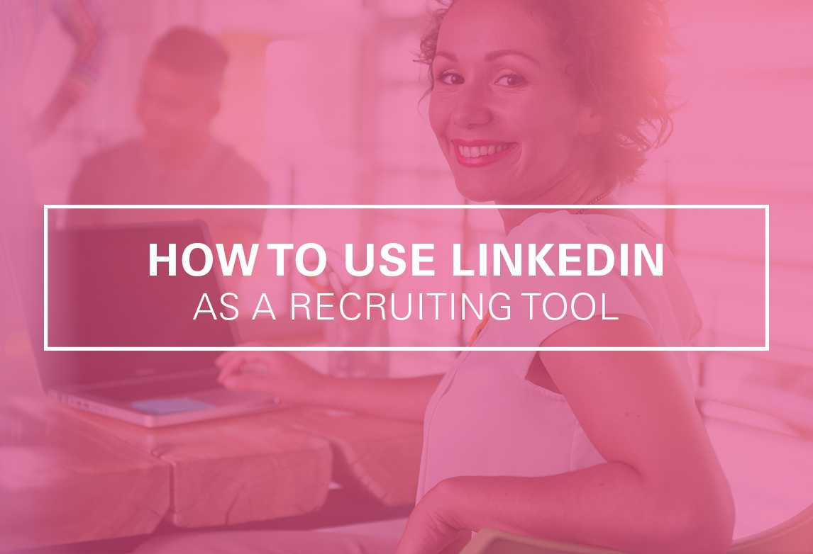 How to Use LinkedIn as an Effective Recruiting Tool