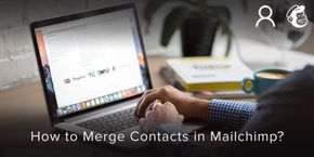 How to Merge Contacts in Mailchimp?