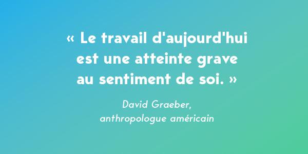 """David Graeber, anthropologue américain, le travail serait """"une atteinte grave au sentiment de soi""""."""