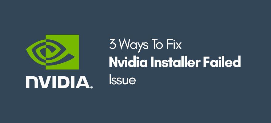 how to fix nvidia installer failed error