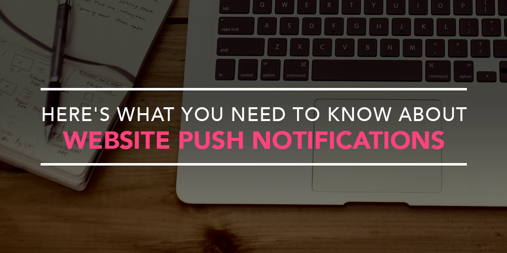 FEATURED_Here's-What-You-Need-to-Know-About-Website-Push-Notifications--