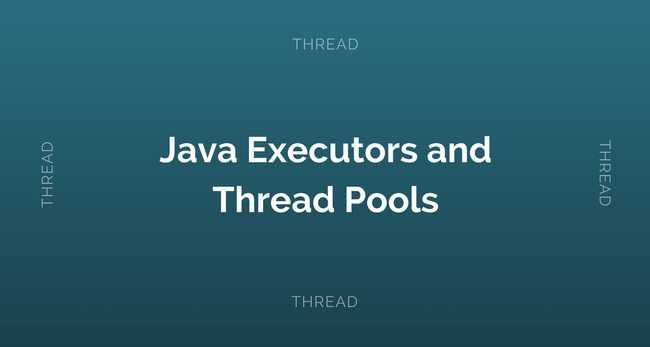 Java ExecutorService and Thread Pools Tutorial