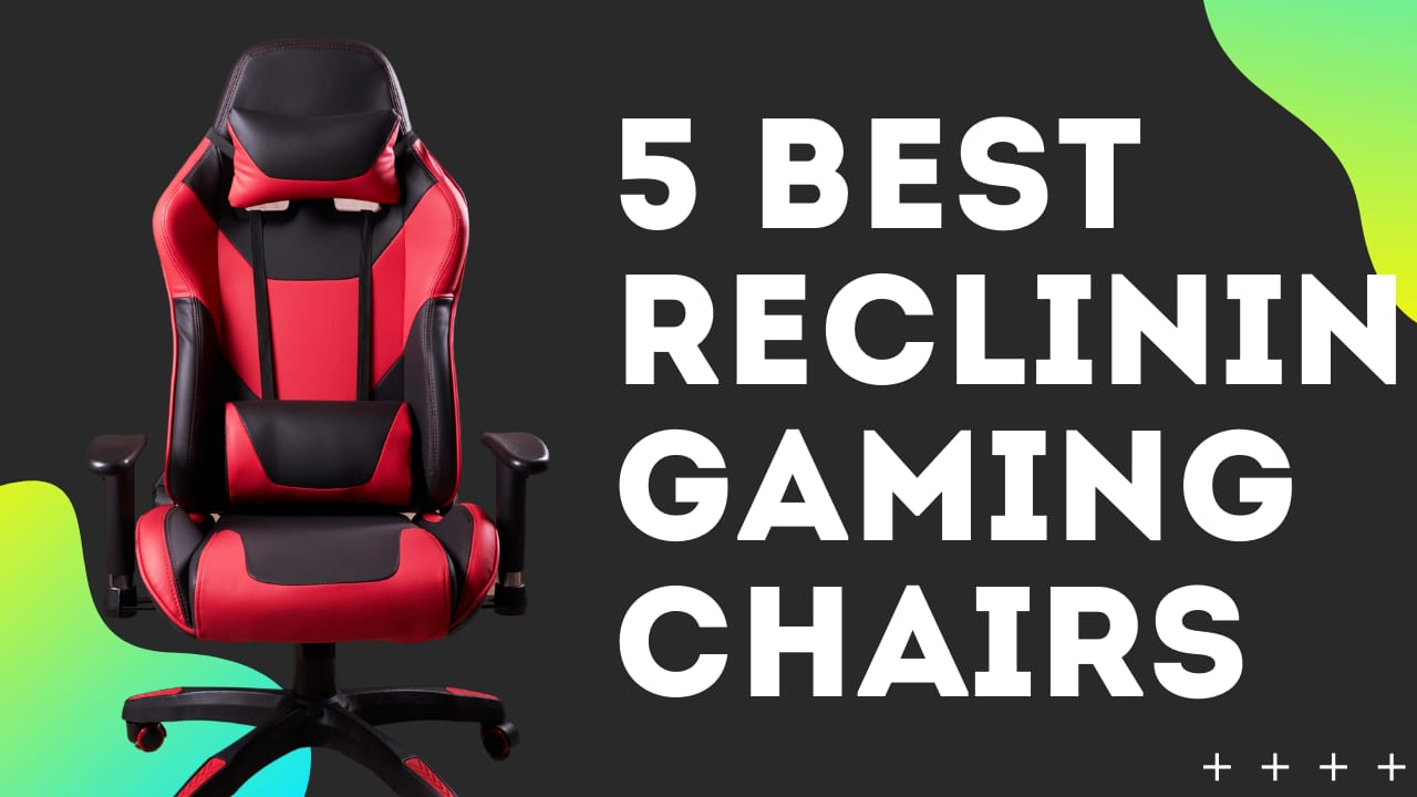 5 Best Reclining Gaming Chair (Reviews & Buying Guide)