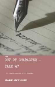 05-of-52-short-stories-in-52-weeks-out-of-character-mark-mcclure