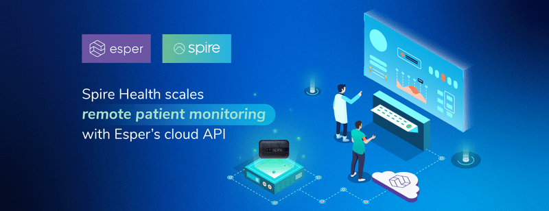 Spire Health scales remote patient monitoring with Esper's cloud API