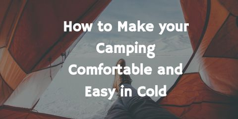 The Ultimate tips for making your winter camping as comfortable and easy as possible. Very few people know about this. Check if you know?