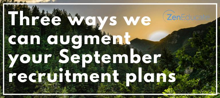Three ways Zen Educate can augment your September recruitment plans