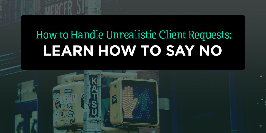 How to Handle Unrealistic Client Requests: Learn How to Say No