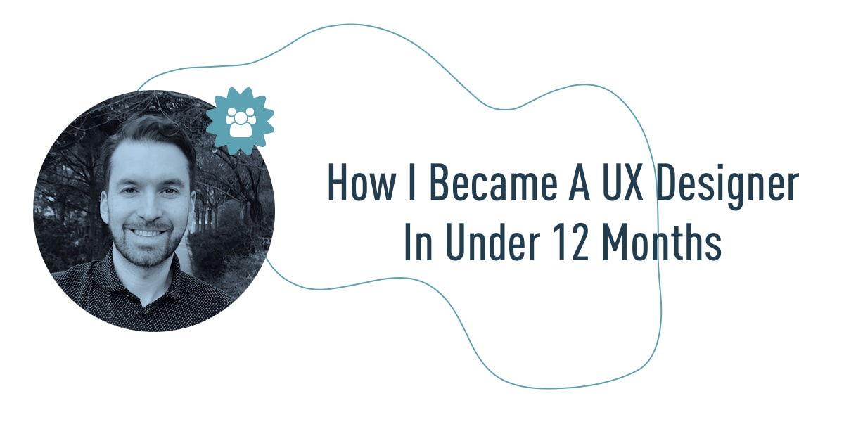 How I became a UX designer in under 12 months