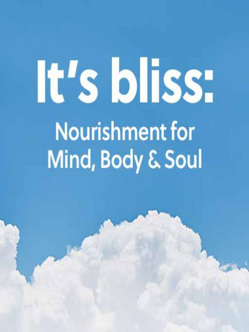 It's Bliss: Nourishment for the Mind, Body and Soul