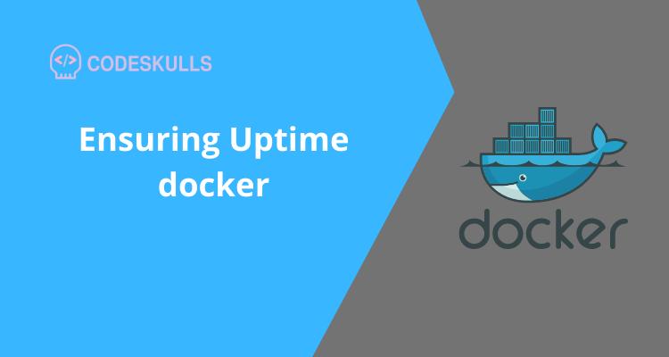 Ensuring Uptime docker