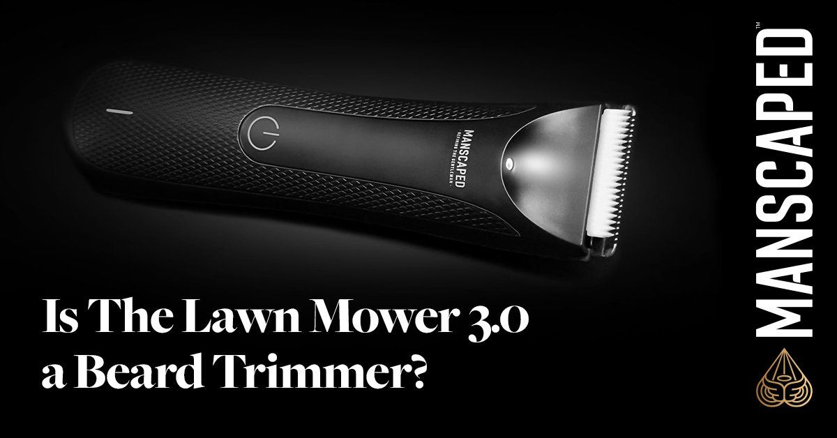 Is The Lawn Mower® 3.0 a Beard Trimmer?