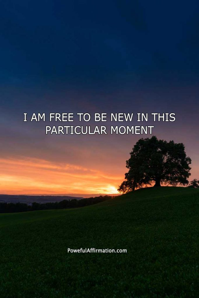 morning affirmation I Am Free To Be New In This Particular Moment