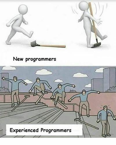New developers: step on a rake and the rake get's in theis face. Experienced developers: use the rake like a skateboard doing some nice moves and then fall on the rake, getting it on their face just like the new developer.