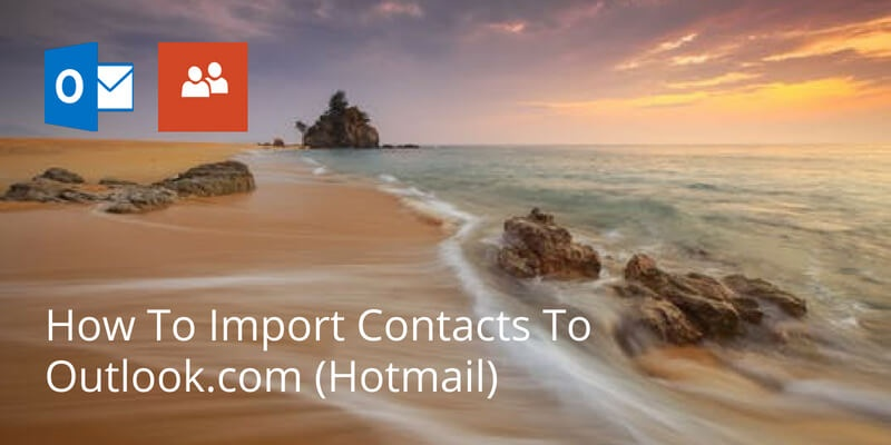 How To Import Contacts To Outlook.com (Hotmail)