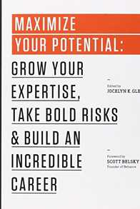 Maximize Your Potential: Grow Your Expertise, Take Bold Risks & Build an Incredible Career Cover