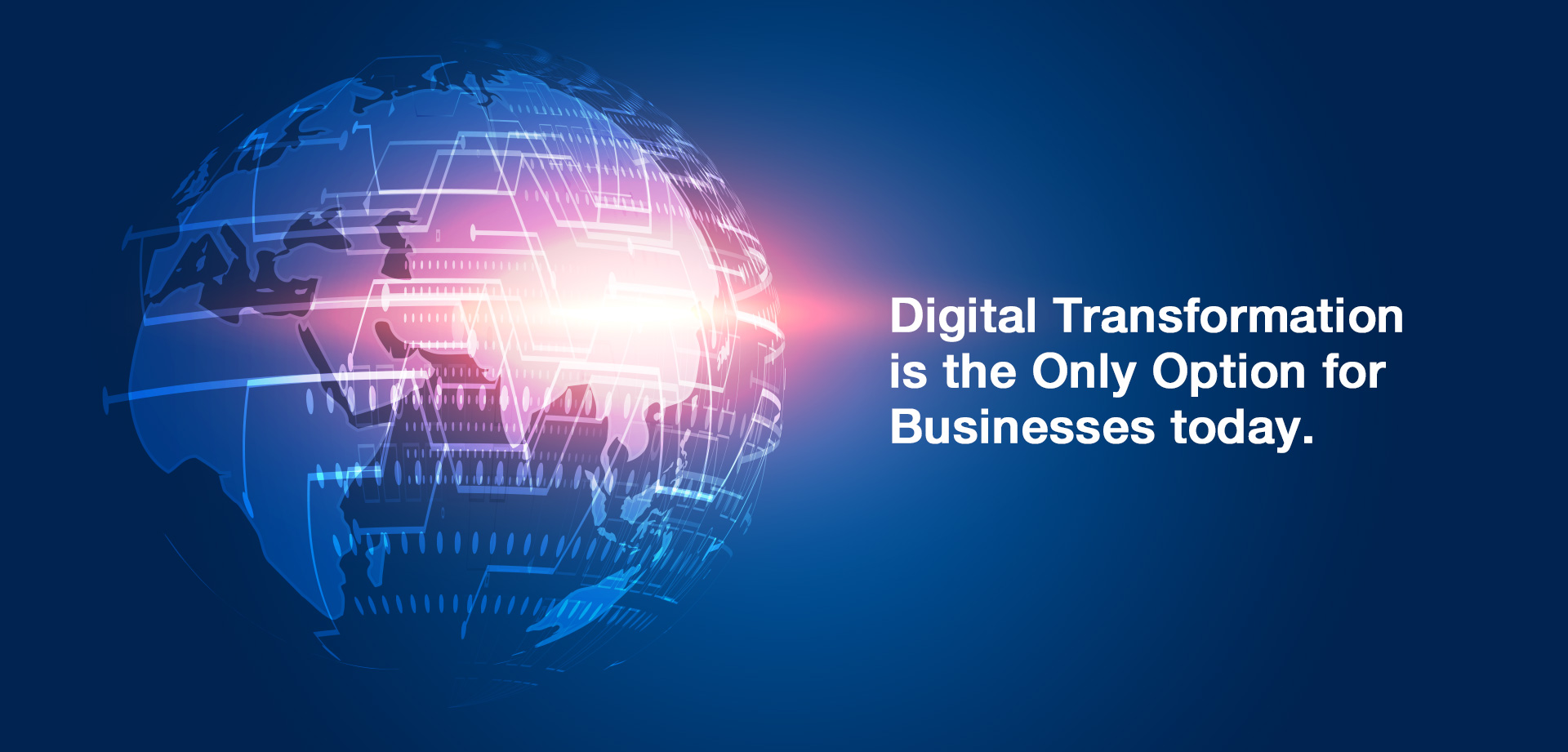 Digital Transformation is the Only Option for Businesses today.