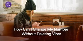 How Can I Change My Number Without Deleting Viber?