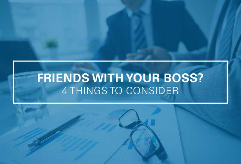 Can You and Your Boss be Friends? 4 Things to Consider