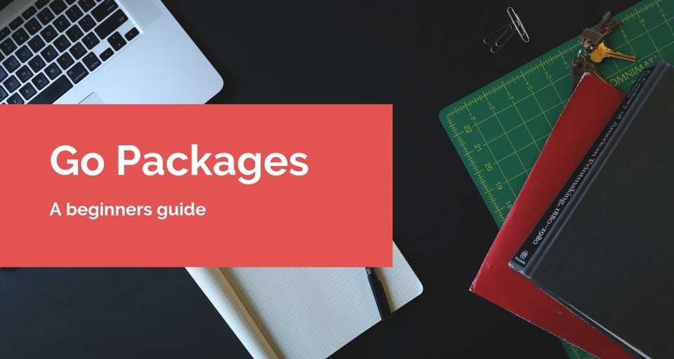 A beginners guide to Packages in Golang