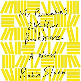 Mr. Penumbra's 24-Hour Bookstore: A Novel