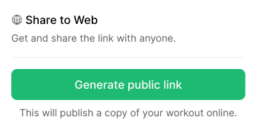 You can easily generate a unique link for the workouts you make so that you can share them.