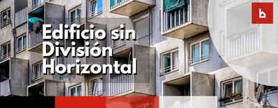 Inconvenientes de comprar un piso en un edificio sin división horizontal