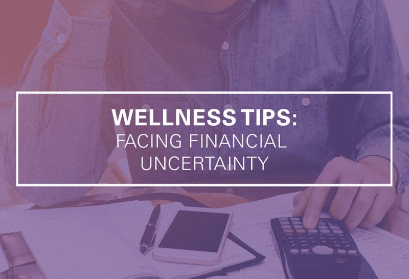 Wellness Tips: Facing Financial Uncertainty