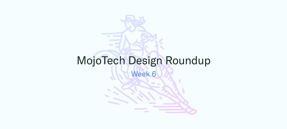 MojoTech Design Roundup week 6