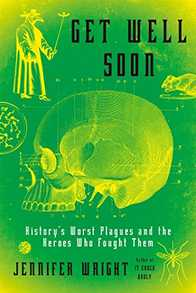 Get Well Soon: History's Worst Plagues and the Heroes Who Fought Them Cover