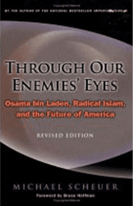 Through Our Enemies Eyes, by Michael Scheuer