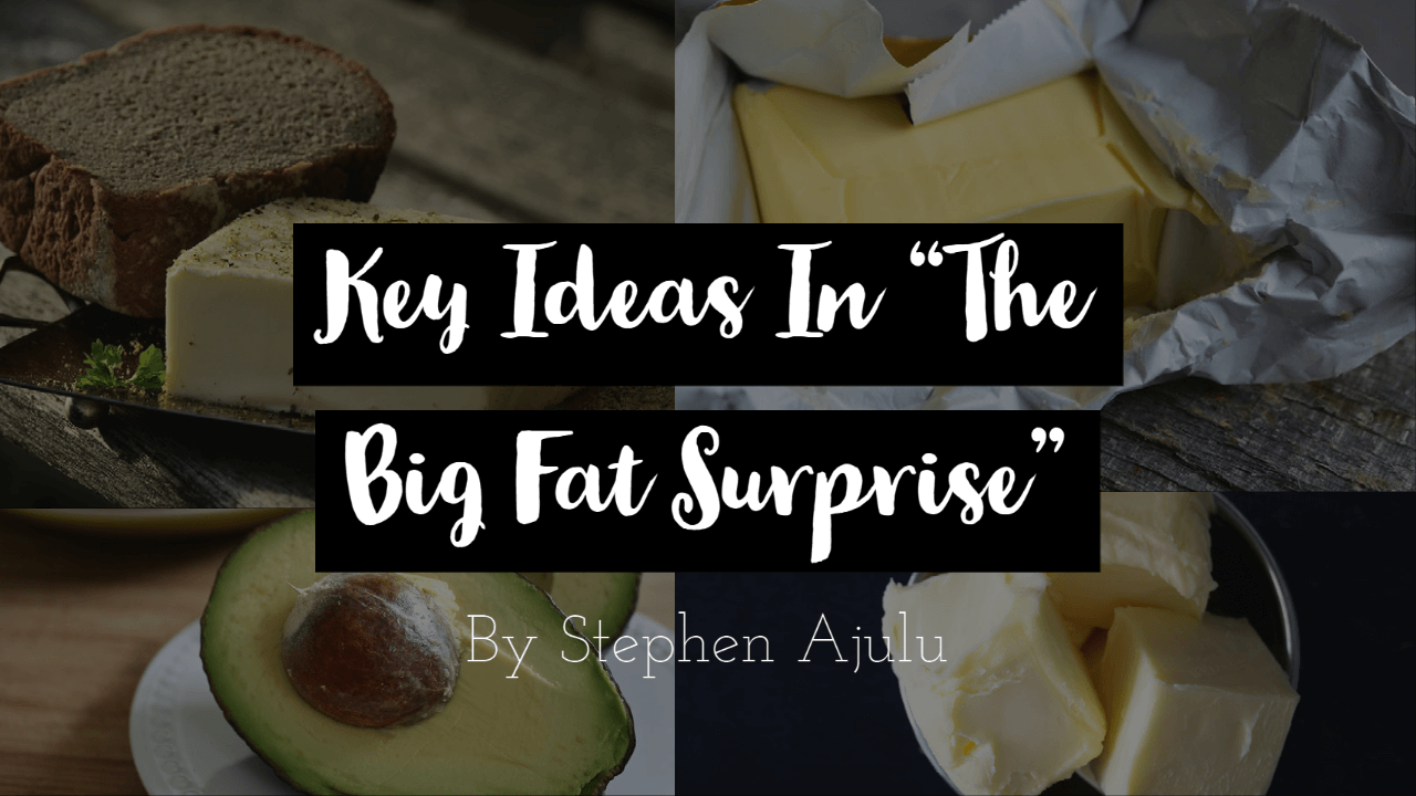 "Key Ideas In ""The Big Fat Surprise"" by Nina Teicholz"