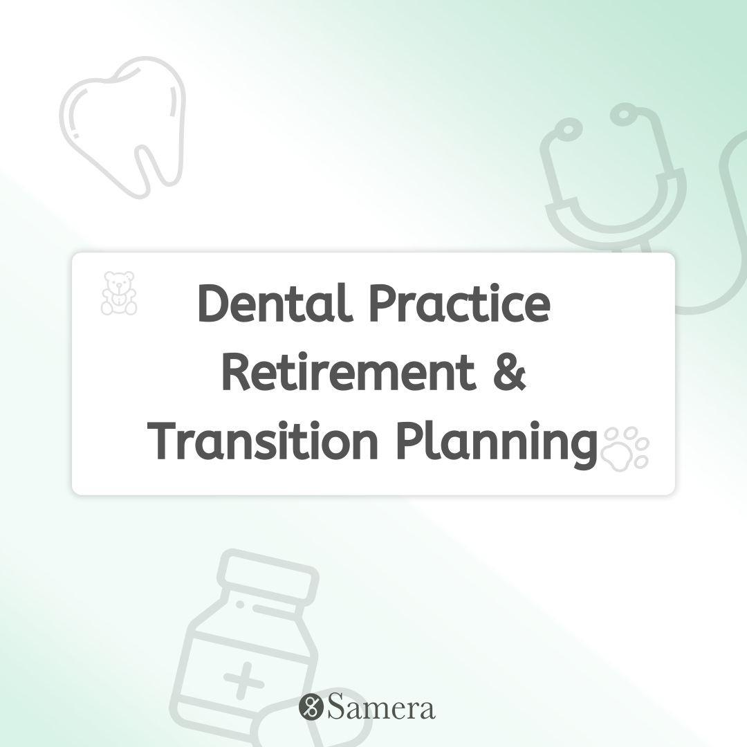 Dental Practice Retirement & Transition Planning