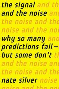 The Signal and the Noise: Why So Many Predictions Fail - But Some Don't Cover