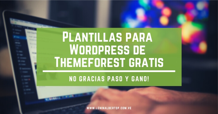 Plantillas para Wordpress de Themeforest gratis. No Gracias.