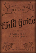 The Ultimate Field Guide to Ecommerce Conversions