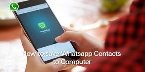 How to Save Whatsapp Contacts to Your Computer