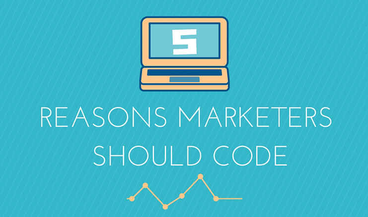 5 Reasons Every Marketer Should Learn to Code