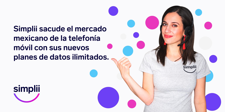Simplii sacude el mercado mexicano de la telefonía móvil con sus nuevos planes de datos ilimitados.