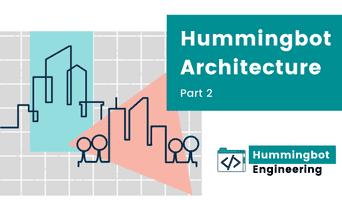 Hummingbot Architecture Part 2