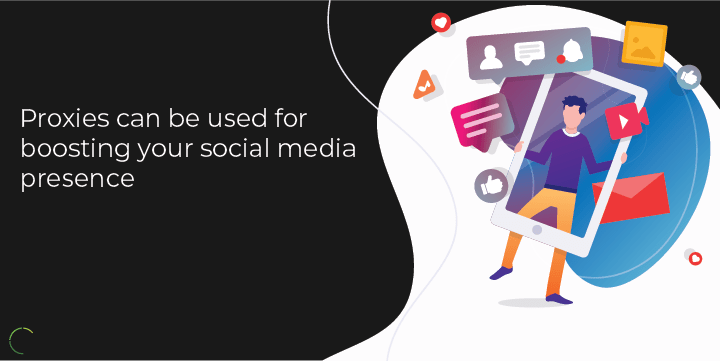 Proxies can be used for boosting your social media presence