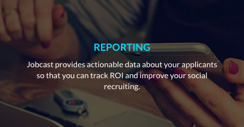 Jobcast provides actionable data about your applicants so that you can track ROI and improve your social recruiting.