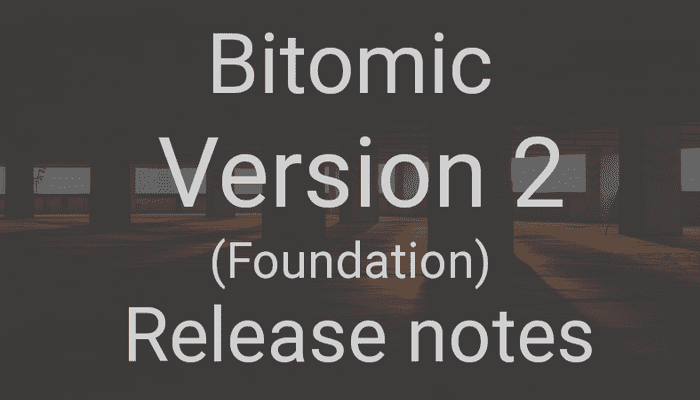 Bitomic Version 2: Release Notes