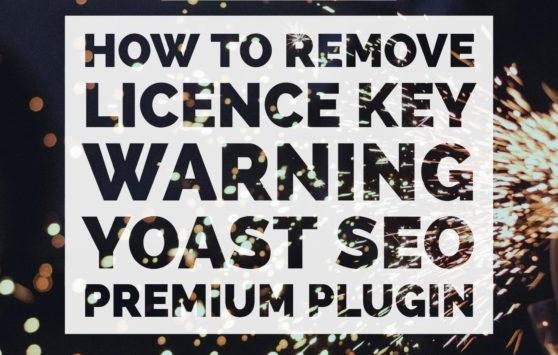 How To Remove License Key Warning – Yoast SEO Premium Plugin