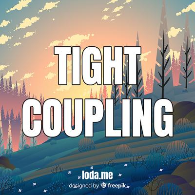 Khái niệm tight-coupling (liên kết ràng buộc) và cách loosely coupled