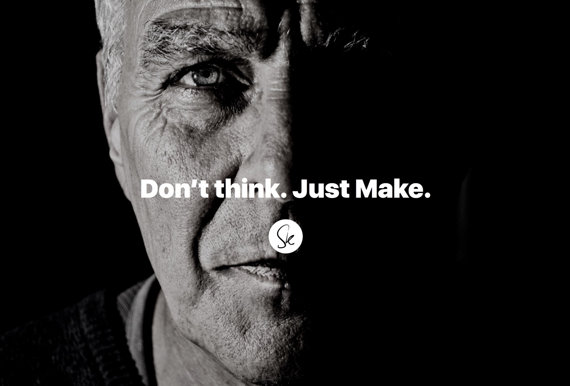 Don't think. Just make.