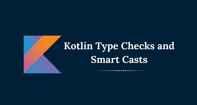 Kotlin Type Checks and Smart Casts
