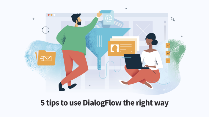 5 Tips to use DialogFlow the right way