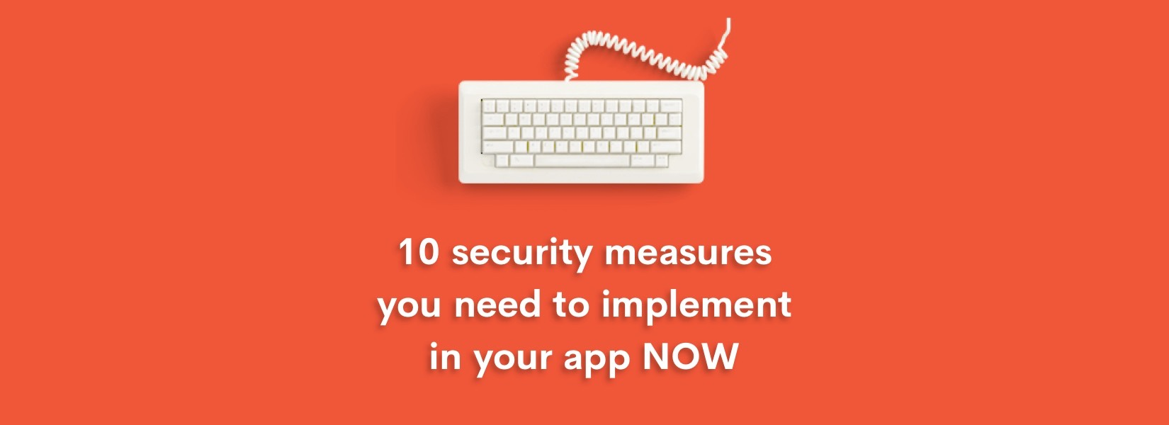 10 security measures you need to implement in your app NOW